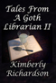 Tales From a Goth Librarian II by Kimberly Richardson